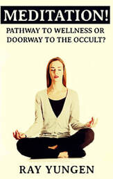 Ray Yungen booklet cover, Meditation - Pathway to Wellness or Doorway to the Occult, with woman in yoga pose